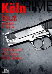 Köln blutrot: 16 Autoren. 24 Tote. Eine Stadt.