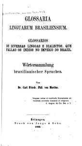 Glossaria linguarum brasiliensium: Glossarios de diversas lingoas e dialectos, que fallao os Indios no imperio do Brazil. Wörtersammlung brasilianischer sprachen