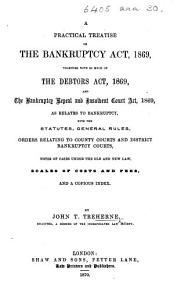 A Practical Treatise on the Bankruptcy Act  1869  together with so much of the Debtors Act  1869  and the Bankruptcy Repeal and Insolvent Court Act  1869  as relates to Bankruptcy  with the Statutes  etc PDF