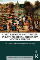 Lived Religion and Gender in Late Medieval and Early Modern Europe PDF