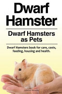 Dwarf Hamster  Dwarf Hamsters as Pets  Dwarf Hamsters Book for Care  Costs  Feeding  Housing and Health  PDF