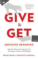 Give   Get Employer Branding  Repel the Many and Compel the Few with Impact  Purpose and Belonging PDF
