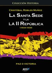 La Santa Sede y la II República (1934-1939): Paz o Victoria