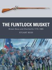The Flintlock Musket: Brown Bess and Charleville 1715–1865