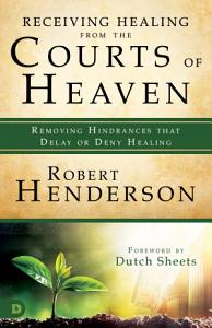Receiving Healing from the Courts of Heaven Book