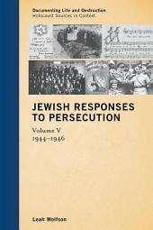 Jewish Responses to Persecution: 1944–1946