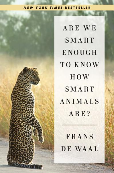Download Are We Smart Enough to Know How Smart Animals Are  Book
