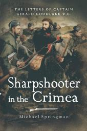 Sharpshooter in the Crimea: The Letters of the Captain Gerald Goodlake VC 1854-56, Volume 3
