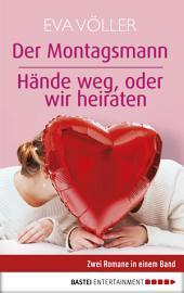 Der Montagsmann / Hände weg, oder wir heiraten: Zwei Romane in einem Band