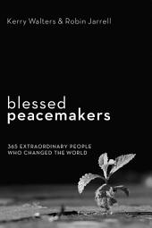 Blessed Peacemakers: 365 Extraordinary People Who Changed the World