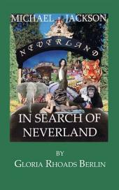 "Michael Jackson in Search of Neverland + Bonus Chapter: Including New Bonus Chapter ""Micheal Jackson's First Winter at Neverland"""