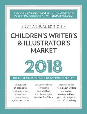 Children s Writer s   Illustrator s Market 2018 PDF