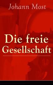 Die freie Gesellschaft (Vollständige Ausgabe): Abhandlung über die Prinzipien und Taktik der kommunistischen Anarchisten