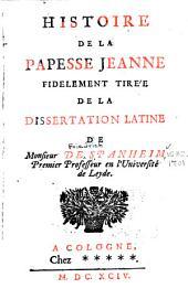 Histoire de la papesse Jeanne, fidelement tirée de la dissertation latine de monsieur de Spanheim