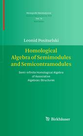Homological Algebra of Semimodules and Semicontramodules: Semi-infinite Homological Algebra of Associative Algebraic Structures