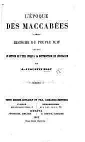 L'Époque des Maccabées. Histoire du peuple juif depuis le retour de l'exil jusqu'à la destruction de Jérusalem