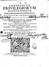 CCompendium priuilegiorum fratrum minorum et aliorum mendicantium, & non mendicantium, ab Alphonso de Casarubios Hispano, tertio editum, reformatum secundum decreta Sacri Concil. Trid. ac aliorum summorum pontificum, qui a Clemen. 7. vsque ad praesentem sanctiss. Clemen. 8. fuere, per r.p.f. Hieronymum a Sorbo, praedicatorem, ordinis capuccinorum, et per eumdem, eiusdem ordinis Generalem, quibusdam additionibus locupletatum. Qui etiam apposuit annotationes ...