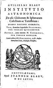 Guilielmi Blaeu Institutio astronomica de usu globorum & sphaerarum caelestium ac terrestrium: duabus partibus adornata, una, secundum hypothesin Ptolemaei, per terram quiescentem. Altera, juxta mentem N. Copernici, per terram mobilem