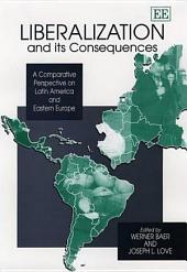 Liberalization and Its Consequences: A Comparative Perspective on Latin America and Eastern Europe