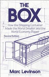 The Box: How the Shipping Container Made the World Smaller and the World Economy Bigger, Second Edition with a new chapter by the author, Edition 2