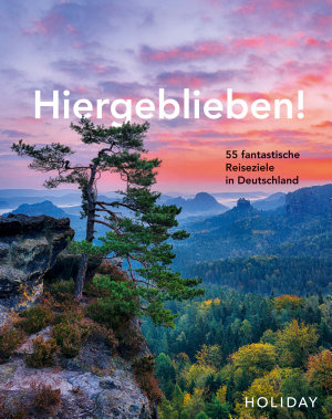 HOLIDAY Reisebuch  Hiergeblieben    55 fantastische Reiseziele in Deutschland PDF