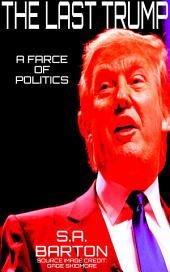 The Last Trump (A Farce Of Politics)