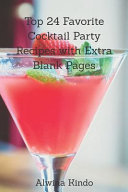 Top 24 Favorite Cocktail Party Recipes with Extra Blank Pages