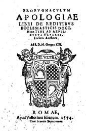 Propugnaculum Apologiae libri de reditibus ecclesiasticis doct. Martini ab Azpilcueta Nauarri. Eodem authore