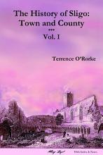 The History of Sligo  Town and County   Vol  I PDF