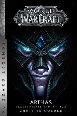 World of WarCraft  Arthas  Przebudzenie Kr  la Lisza PDF
