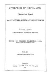 Cyclopaedia of Useful Arts: Mechanical and Chemical, Manufactures, Mining and Engineering in Three Volumes, Illustrated by 63 Steel Engravings and 3063 Wood Engravings