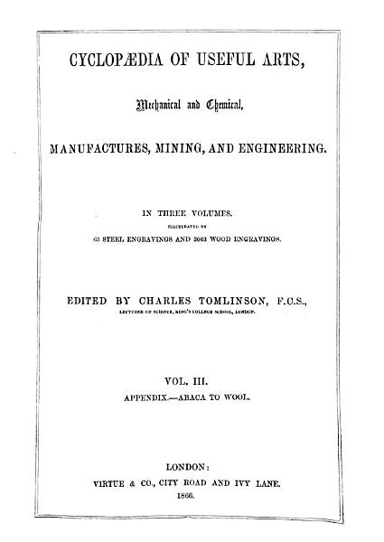Cyclopaedia Of Useful Arts Mechanical And Chemical Manufactures Mining And Engineering