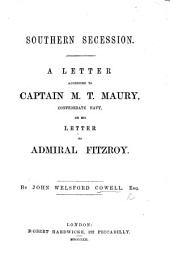 Southern Secession. A letter addressed to Captain M. T. Maury, Confederate Navy, on his letter to Admiral Fitzroy