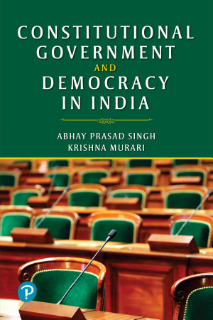 Constitutional Government and Democracy in India   For UG  PG   aspirants of State and Civil Service Exams   By Pearson PDF
