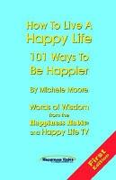 How to Live a Happy Life   101 Ways to Be Happier PDF