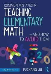 Common Mistakes in Teaching Elementary Math—And How to Avoid Them