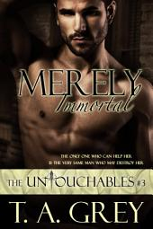 Merely Immortal: The Untouchables 3