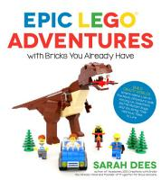 Epic LEGO Adventures with Bricks You Already Have PDF