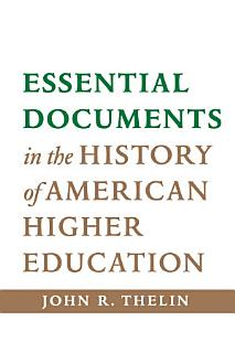 Essential Documents in the History of American Higher Education Book