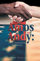 AMOS AND ANDY: a White Perspective on Black America