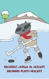 Ricardo Juega al Hockey - Richard Plays Hockey: Bilingual Easy Reader Level 1 - Children's Picture Book