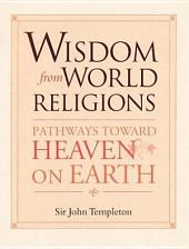 Wisdom From World Religions: Pathways Toward Heaven On Earth