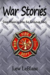 War Stories Some Memories From The Firehouse Years Book PDF