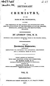 A Dictionary of Chemistry: On the Basis of Mr. Nicholson's, in which the Principles of the Science are Investigated Anew and Its Applications to the Phenomena of Nature, Medicine, Mineralogy, Agriculture, and Manufactures Detailed, Volume 2