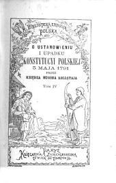 O ustanowieniu i upadku Konstytucyi Polskiej 3 Maja 1791: Tom 4