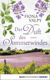 Der Duft des Sommerwindes: Roman
