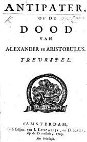 Antipater, of de Dood van Alexander en Aristobulus. Treurspel. [In verse.]