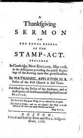 A Thanksgiving Sermon on the Total Repeal of the Stamp-Act, preached in Cambridge, New England, etc