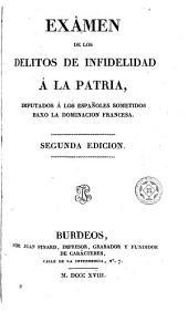 Examen de los delitos de infidelidad á la patria imputados á los españoles sometidos baxo la dominacion francesa