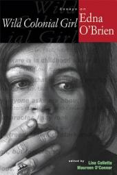 Wild Colonial Girl: Essays on Edna O'Brien